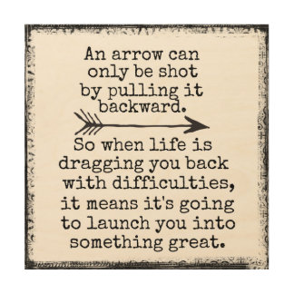 Inspirational Quote: An Arrow can only be Wood Print