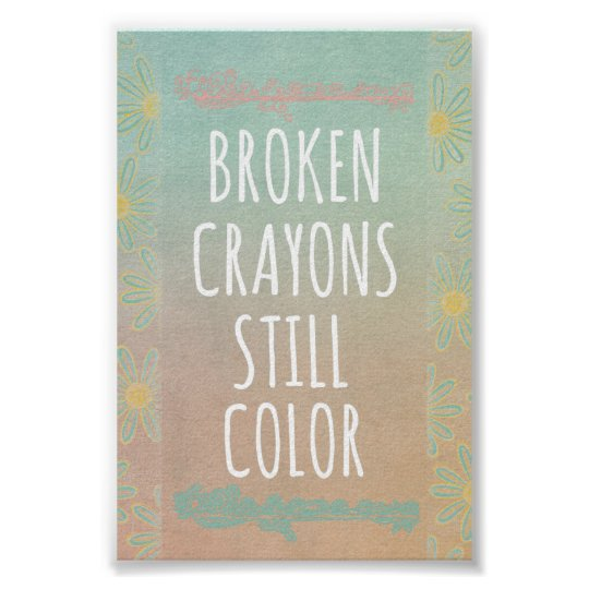 Inspirational Quote Broken Crayons Still Color Poster Zazzlecom