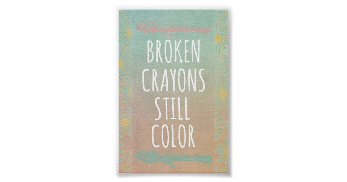 inspirational quote  broken crayons still color poster