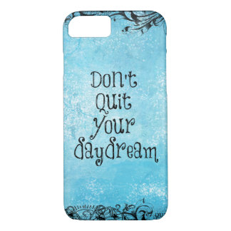 Inspirational Quote: Don't Quit your Daydream iPhone 8/7 Case