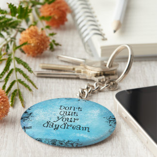 Inspirational Quote: Don't Quit your Daydream Keychain