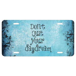 Inspirational Quote: Don't Quit your Daydream License Plate