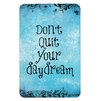 Inspirational Quote: Don't Quit your Daydream Magnet