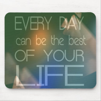 """Inspirational Quote """"Every day can be the best"""" Mouse Pad"""