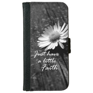 Inspirational Quote; Have a little Faith iPhone 6 Wallet Case