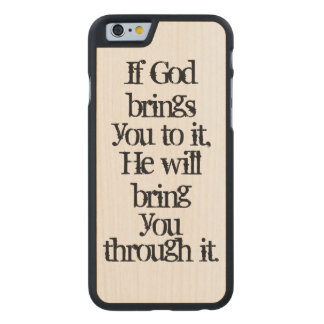 Inspirational Quote: If God brings you to it Carved® Maple iPhone 6 Slim Case