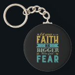 "Inspirational Quote Let Faith Be Bigger Than Fear Keychain<br><div class=""desc"">Inspirational motivation quote to keep you inspired and motivate others around you.