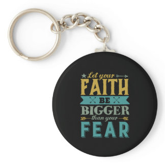 Inspirational Quote Let Faith Be Bigger Than Fear Keychain