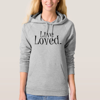 Inspirational Quote. Live Loved Hoodie