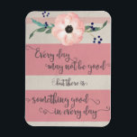 "Inspirational Quote Magnet<br><div class=""desc"">Magnet with a quote to remind you that there is something good in every day.</div>"