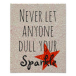 Inspirational Quote | Never Dull Your Sparkle Poster