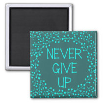 Inspirational Quote Never Give Up Teal Fridge Magnet