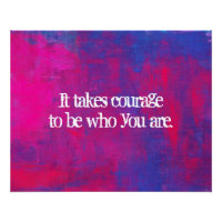 it takes courage to be who you arer