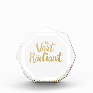 Inspirational Quote Print: Be Vast. Be Radiant. Acrylic Award