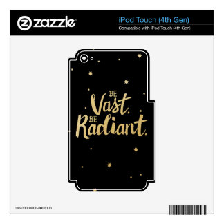 Inspirational Quote Print: Be Vast. Be Radiant. Skins For iPod Touch 4G