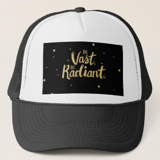 Inspirational Quote Print: Be Vast. Be Radiant. Trucker Hat