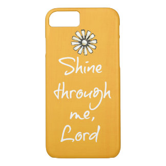 Inspirational Quote; Shine Through Me, Lord iPhone 8/7 Case