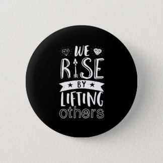 Inspirational Quote We Rise By Lifting Others Button