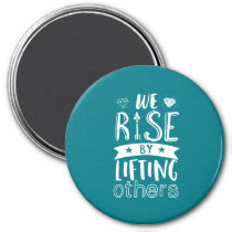 Inspirational Quote We Rise By Lifting Others Magnet
