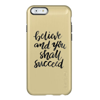 Inspirational Quotes:Believe And You Shall Succeed Incipio Feather Shine iPhone 6 Case