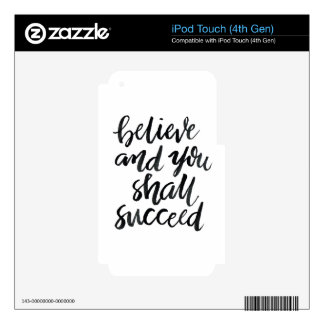Inspirational Quotes:Believe And You Shall Succeed iPod Touch 4G Skin