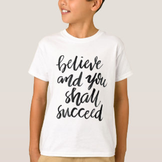 Inspirational Quotes:Believe And You Shall Succeed T-Shirt
