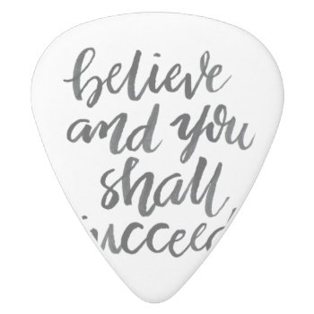 Inspirational Quotes:believe And You Shall Succeed White Delrin Guitar Pick by The_Word at Zazzle