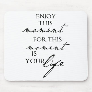 Inspirational Quotes Enjoy This Moment - Life Mouse Pad