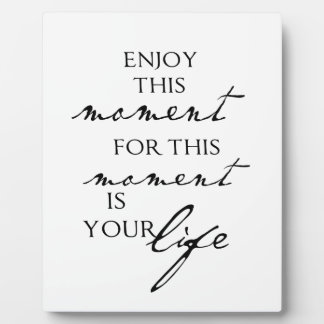 Inspirational Quotes Enjoy This Moment - Life Plaques