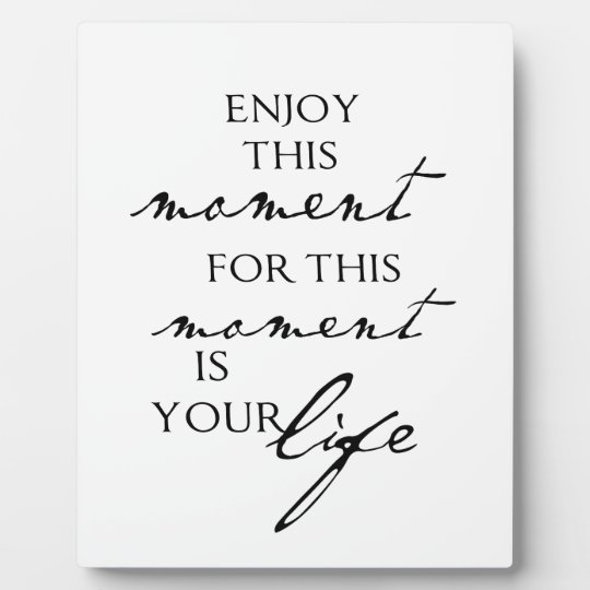 Inspirational Quotes Enjoy This Moment Life Plaque Zazzle Com