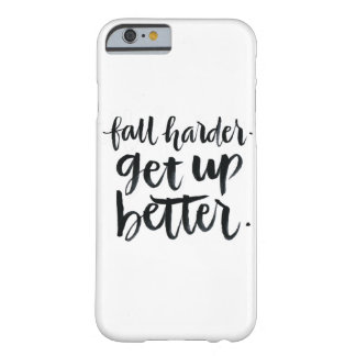 Inspirational Quotes: Fall harder. Get up better. Barely There iPhone 6 Case