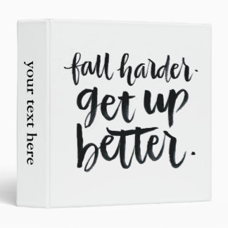 Inspirational Quotes: Fall harder. Get up better. Binder