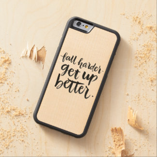 Inspirational Quotes: Fall harder. Get up better. Carved Maple iPhone 6 Bumper Case