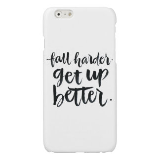 Inspirational Quotes: Fall harder. Get up better. Glossy iPhone 6 Case
