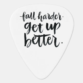 Inspirational Quotes: Fall harder. Get up better. Guitar Pick