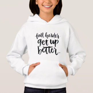 Inspirational Quotes: Fall harder. Get up better. Hoodie