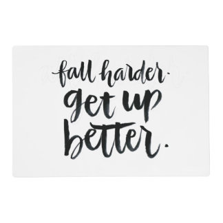 Inspirational Quotes: Fall harder. Get up better. Placemat