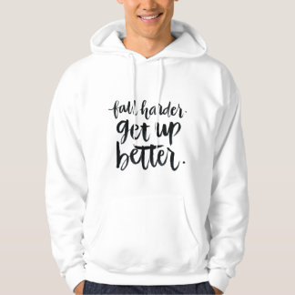 Inspirational Quotes: Fall harder. Get up better. Pullover