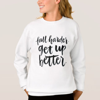 Inspirational Quotes: Fall harder. Get up better. Sweatshirt