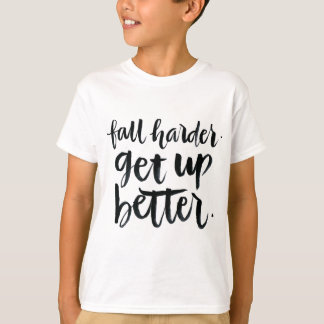 Inspirational Quotes: Fall harder. Get up better. T-Shirt