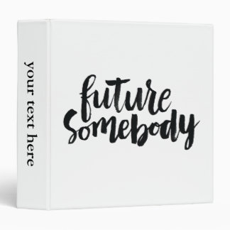 Inspirational Quotes: Future Somebody Vinyl Binders