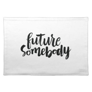 Inspirational Quotes: Future Somebody Cloth Placemat