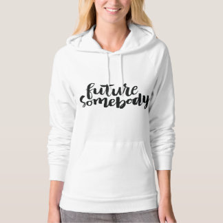 Inspirational Quotes: Future Somebody Hooded Sweatshirt
