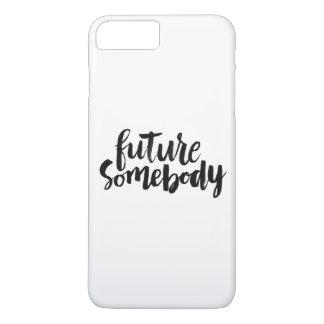 Inspirational Quotes: Future Somebody iPhone 8 Plus/7 Plus Case