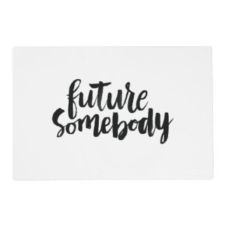 Inspirational Quotes: Future Somebody Placemat