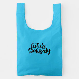 Inspirational Quotes: Future Somebody Reusable Bag