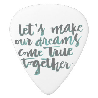 Inspirational Quotes: Let's Make Our Dreams Come.. White Delrin Guitar Pick
