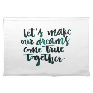Inspirational Quotes: Let's Make Our Dreams Come.. Cloth Placemat