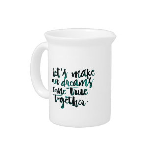 Inspirational Quotes: Let's Make Our Dreams Come.. Drink Pitcher