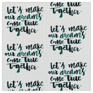 Inspirational Quotes: Let's Make Our Dreams Come.. Fabric